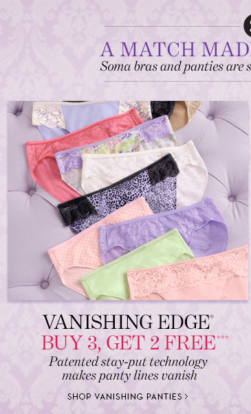 Vanishing Edge Buy 3, Get 2 FREE***.  Patented stay-put technology makes panty lines vanish.  SHOP VANISHING  PANTIES