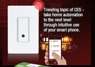 Trending topic of CES - take home automation to the next level through intuitive use of your smart phone.