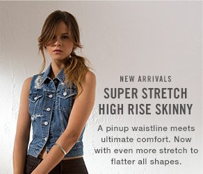 NEW ARRIVALS SUPER STRETCH HIGH RISE SKINNY A pinup waistline meets ultimate comfort.Now with even more stretch to flatter all shapes.