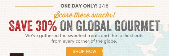 Today Only (2/18) Save 30% on Select Global Gourmet Favorites!