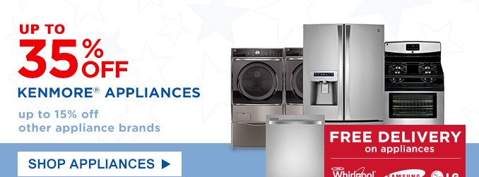 UP TO 35% OFF KENMORE® APPLIANCES | up to 15% off other appliance brands | SHOP APPLIANCES | FREE DELIVERY on appliaces