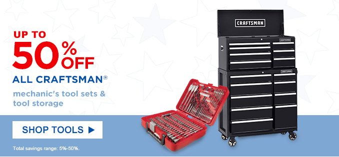 UP TO 50% OFF ALL CRAFTSMAN® | mechanic's tool sets & tool storage | SHOP TOOLS | Total savings range: 5%-50%.