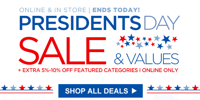 PRESIDENTS DAY SALE & VALUES | ONLINE & IN STORE | ENDS TODAY! | + EXTRA 5%-10% OFF FEATURED CATEGORIES | ONLINE ONLY | SHOP ALL DEALS