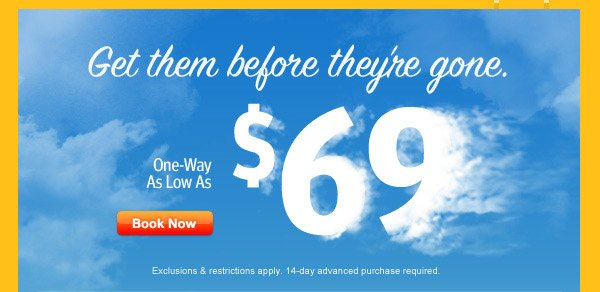 Get them before they're gone. One-Way as low as $69.