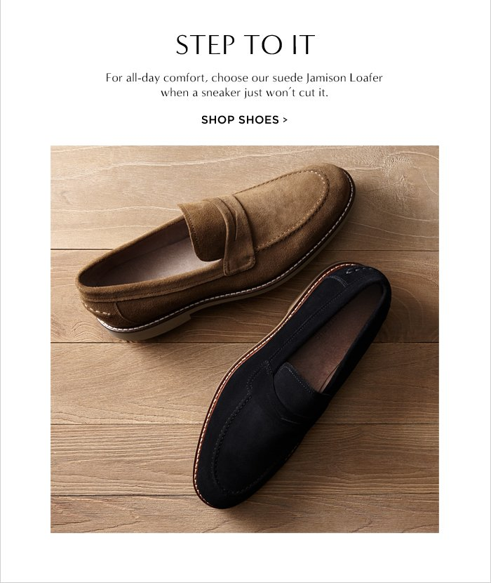 STEP TO IT || For all-day comfort, choose our suede Jamison Loafer when a sneaker just won't cut it. || SHOP SHOES