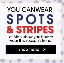 You can wear Spots & Stripes-Shop The Trend