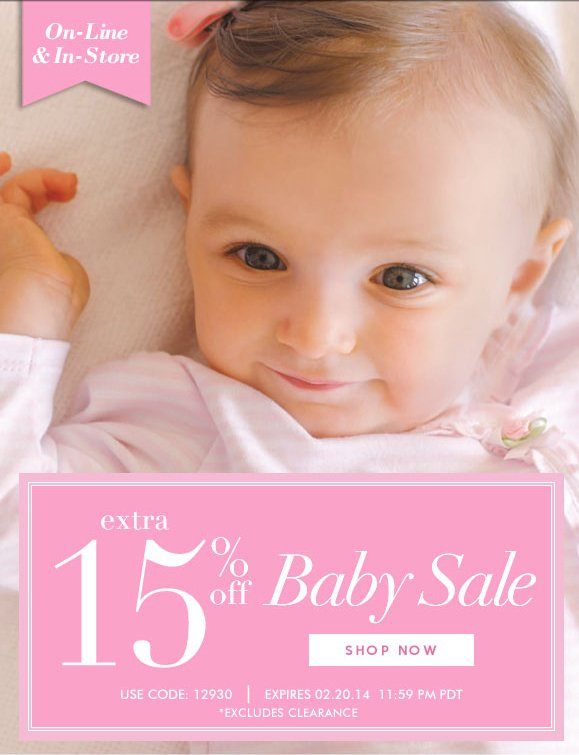 On-line & In-Store Sale! Use Code 12930 and Enjoy an Additional 15% OFF Baby Merchandise! Hurry, Shop Now and SAVE!