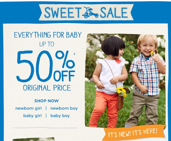 Sweet Sale. Everything for baby up to 50% off(2) original price. Shop Now.