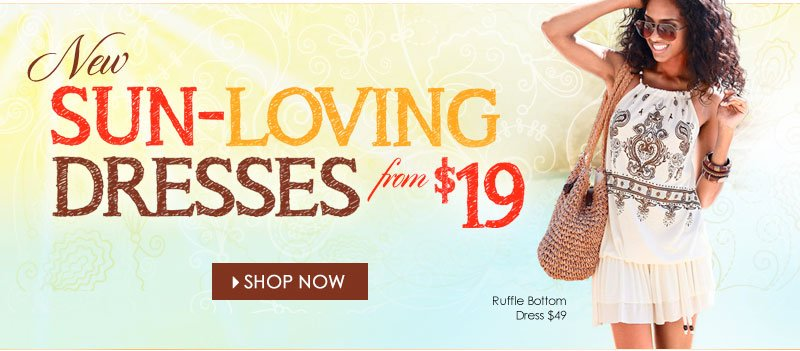 NEW, Sun-Lovin' Dresses from $19! SHOP NOW!