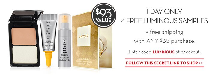 1-DAY ONLY 4 FREE LUMINOUS SAMPLES + free shipping with ANY $35 purchase. Enter code LUMINOUS at checkout. $93 VALUE. FOLLOW THIS SECRET LINK TO SHOP.