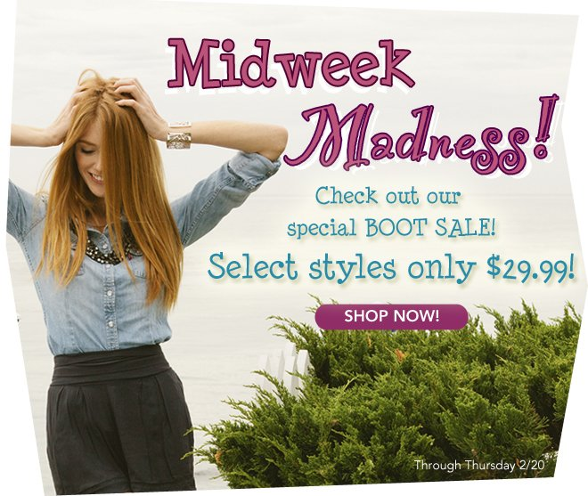 Midweek Madness! $29.99 Boots!