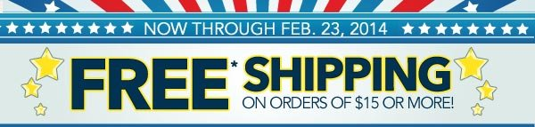 FREE* Shipping on orders of $15 or more.