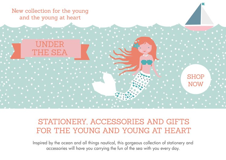Under the Sea - New Collection.  STATIONERY, ACCESSORIES AND GIFTS FOR THE YOUNG AND YOUNG AT HEART. Inspired by the ocean and all things nautical, this gorgeous collection of stationery and accessories will have you carrying the fun of the sea with you every day.  Shop now >>