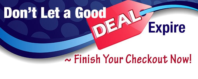 Don't Let a Good DEAL Expire - Finish Your Checkout Now!
