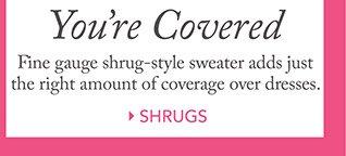 You're Covered Fine gauge shrug-style sweater adds just the right amount of coverage over dresses. SHRUGS