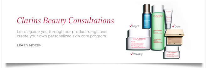 Clarins Beauty Consultations. Learn More >