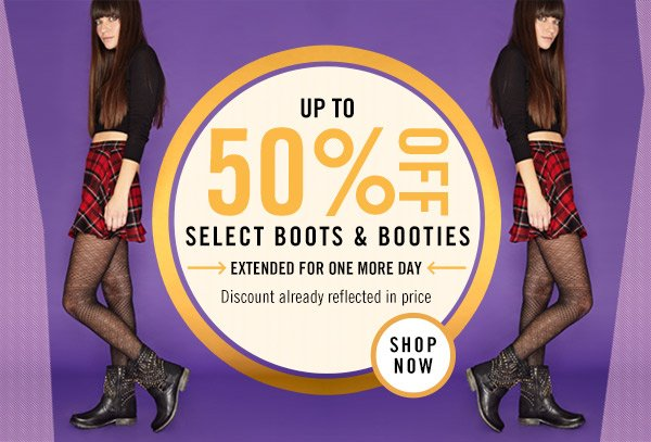 Up to 50% Off Boots and Booties! Extended One More Day! Shop Now