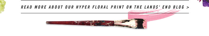 Read more about our Hyper Floral Print on the Lands' End Blog>