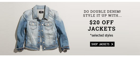 Do Double Denim! Style It Up With... $20 Off Jackets *Selected Styles. Shop Jackets