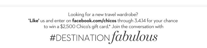 Looking for a new travel wardrobe? 'Like' us and enter on facebook.com/chicos through 3.4.14 for your chance to win a $2,500 Chico's gift card.+  Join the conversation with #DESTINATIONfabulous