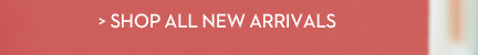» SHOP ALL NEW ARRIVALS