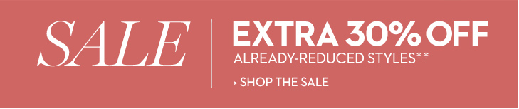 SALE: Extra 30% OFF already-reduced styles**.  » SHOP THE SALE