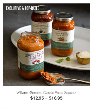 EXCLUSIVE & TOP-RATED - Williams-Sonoma Classic Pasta Sauce - $12.95 – $16.95
