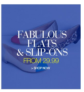 fabulous flats and slip-ons from 29.99 - shop now