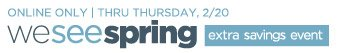 Online only | Thru Thursday, 2/20 | We See Spring | Extra savings event