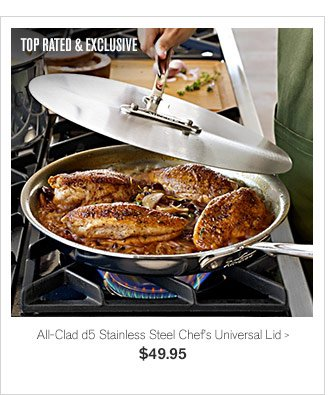 TOP-RATED & EXCLUSIVE - All-Clad d5 Stainless Steel Chef's Universal Lid, $49.95