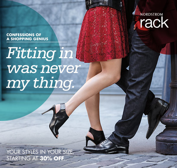 NORDSTROM rack - CONFESSIONS OF A SHOPPING GENIUS - Fitting in was never my thing. YOUR STYLES IN YOUR SIZE, STARTING AT 30% OFF.