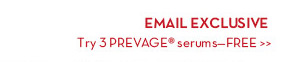EMAIL EXCLUSIVE. Try 3 PREVAGE® serums—FREE