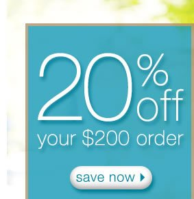 20% Off Your $200 Order: Save Now