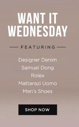 Want It Wednesday. Featuring: Designer Denim, Samuel Dong, Rolex, Mattarazi Uomo