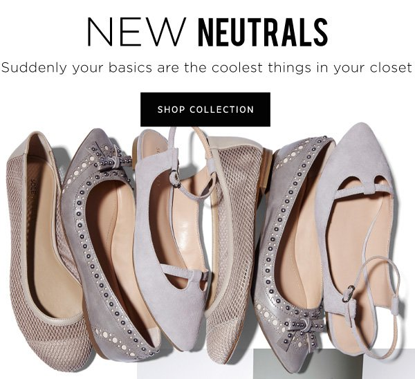 New Neutrals. Shop the Collection