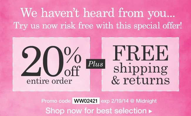 Extra 20% off entire order PLUS Free shipping and Returns. Use promo code WW02421. Expires 2/19/14