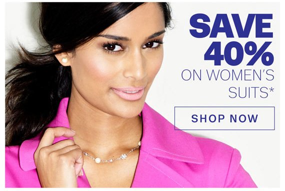 Save 40% on Women's Suits*. Shop Now.