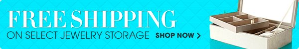 FREE SHIPPING ON SELECT JEWELRY STORAGE SHOP NOW