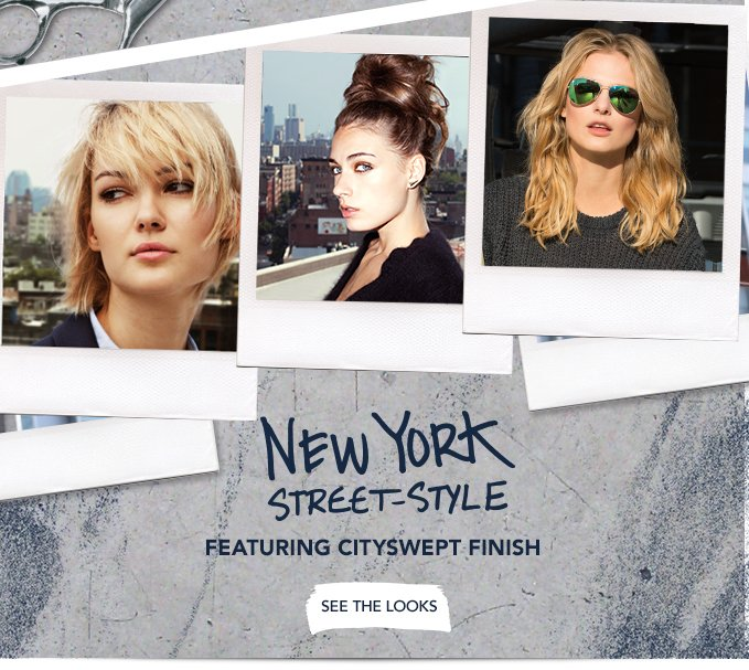 NEW YORK STREET STYLES FEATURING CITYSWEPT FINISH »SEE THE LOOKS