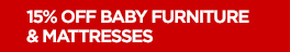15% OFF BABY FURNITURE & MATTRESSES