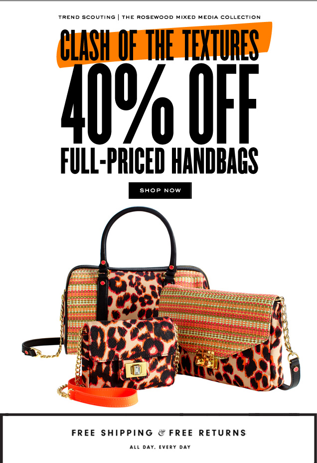 TREND SCOUTING. THE ROSEWOOD MIXED MEDIA COLLECTION. Clash of the Textures. 40 percent off full-priced handbags. SHOP NOW.