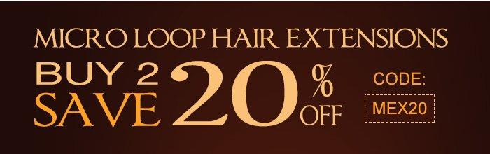 Buy 2 Save 20% Micro Loop Hair ExtensionsCode: MEX20
