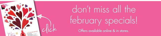don't miss all the february specials!