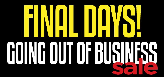 Final Days Going Out Of Business Sale