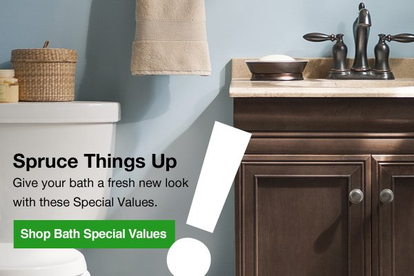 Spruce Things Up Give your bath a fresh new look with these Special Values. Shop Bath Special Values.