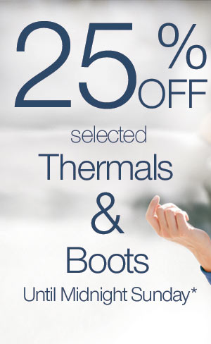 25% off selected thermals & boots until midnight Sunday