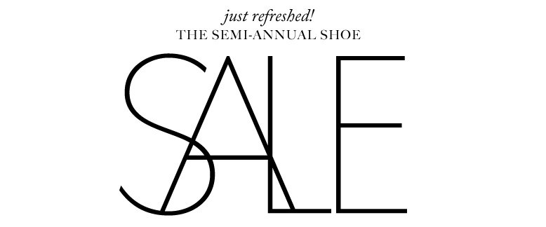 just refreshed! THE SEMI-ANNUAL SHOE SALE