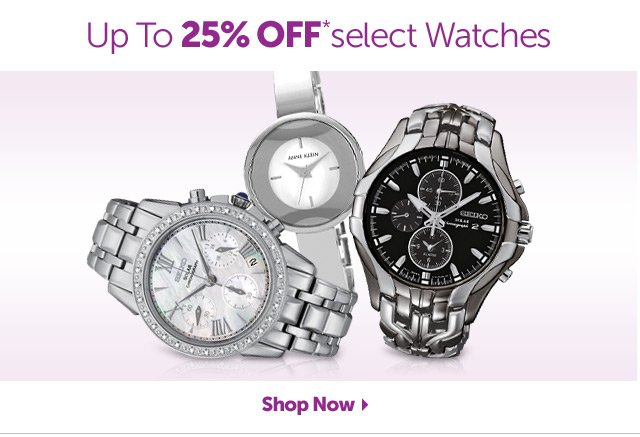 Up To 25% OFF* select Watches - Shop Now