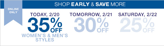 ONLINE ONLY | SHOP EARLY & SAVE MORE | TODAY, 2/20 35% OFF WOMEN'S & MEN'S STYLES