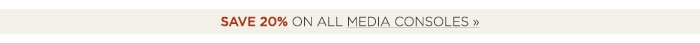 Save 20% on all media consoles